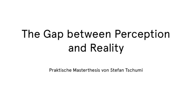 Bild:  The Gap between Perception and Reality