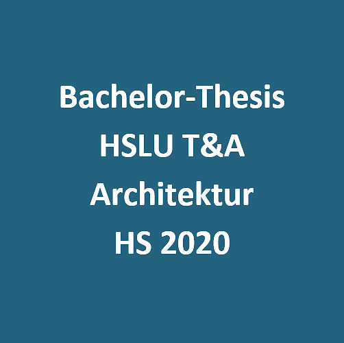 Bild:  Bachelor-Thesis Architektur HS 2020