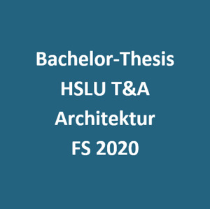 Bild:  Bachelor-Thesis Architektur FS 2020